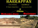 harrappan 2700 1900 bce l asted 800 yrs w bank of indus river discovered in 1920