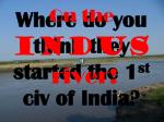 where do you think they started the 1 st civ of india