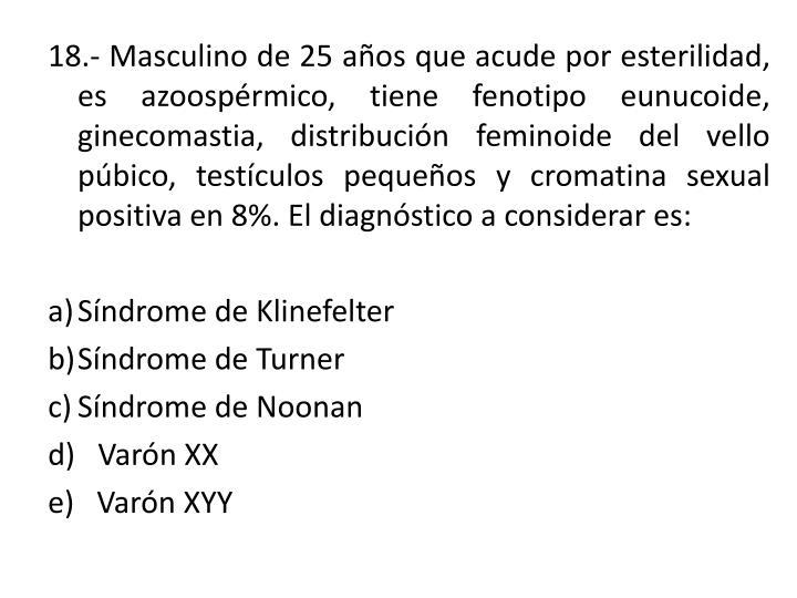 18.- Masculino de 25 años que acude por esterilidad, es