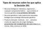 tipos de recursos sobre los que aplica la decisi n 291