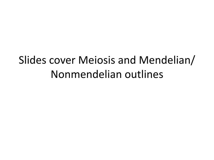 slides cover meiosis and mendelian nonmendelian outlines n.