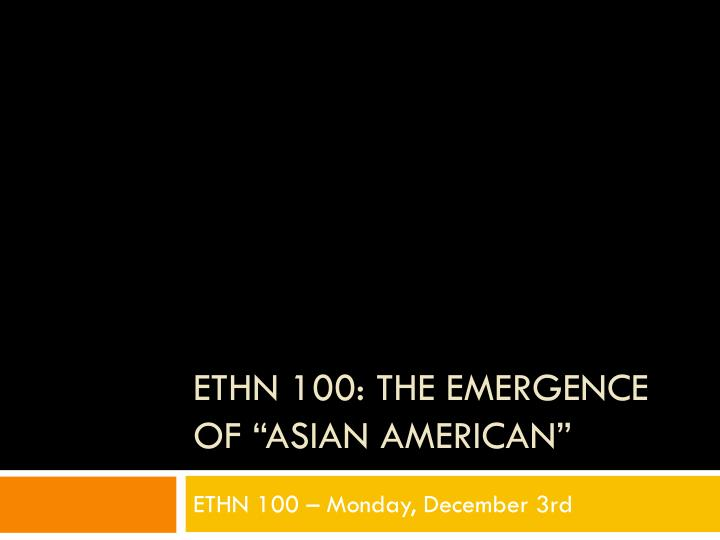 ethn 100 the emergence of asian american n.