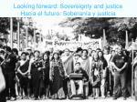 looking forward sovereignty and justice hacia el futuro soberan a y justicia