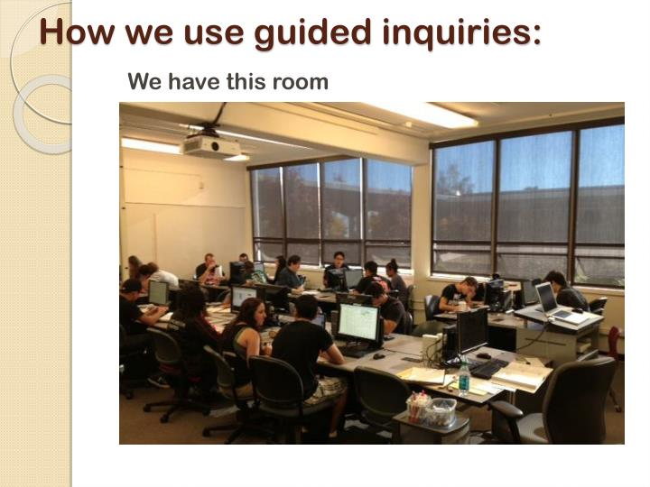 How we use guided inquiries: