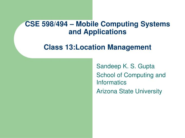 cse 598 494 mobile computing systems and applications class 13 location management n.