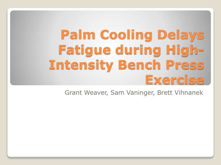 palm cooling delays fatigue during high intensity bench press exercise n.