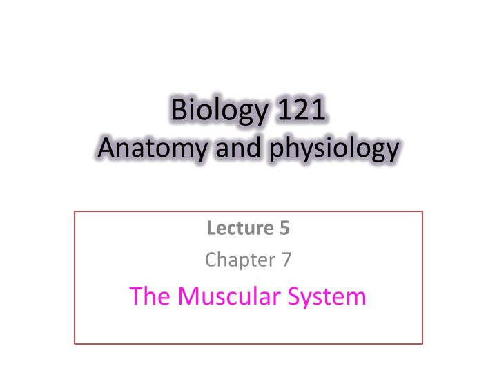 biology 121 anatomy and physiology n.