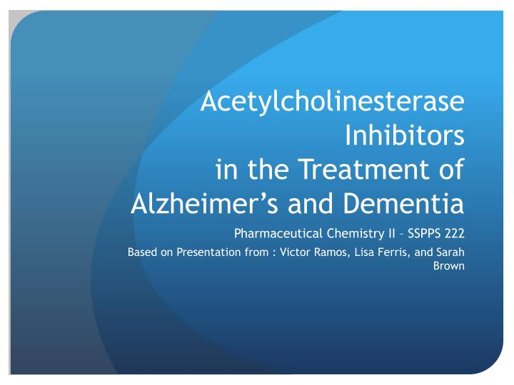 acetylcholinesterase inhibitors in the treatment of alzheimer s and dementia n.