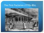 the first factories 1770s 80s