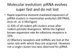 molecular evolution pirna evolves super fast and do not lost