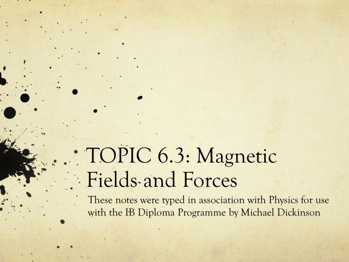 topic 6 3 magnetic fields and forces n.