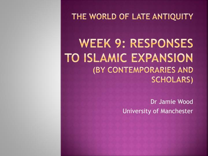 the world of late antiquity week 9 responses to islamic expansion by contemporaries and scholars n.