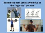 behind the back squats avoid due to the high five position