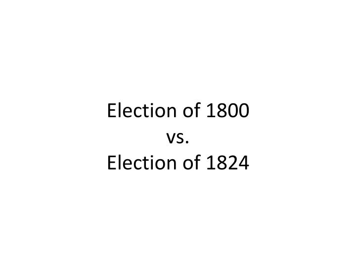 election of 1800 vs election of 1824 n.
