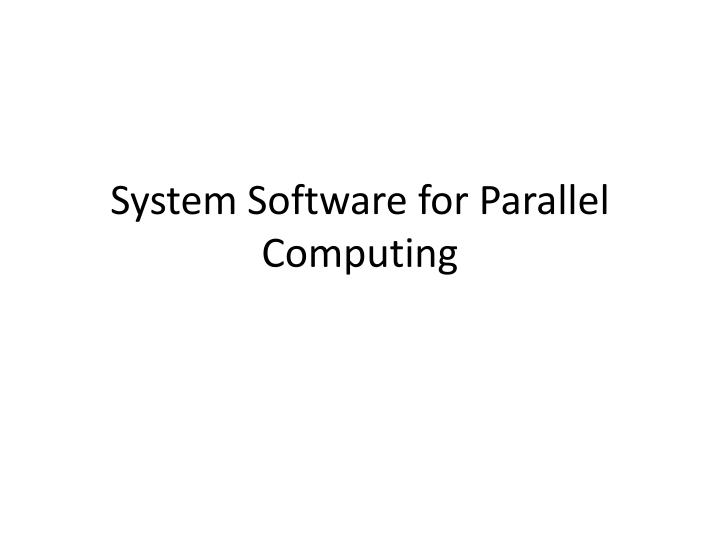 System software for parallel computing