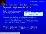 your supervisor or client uses progress reports to help make decisions