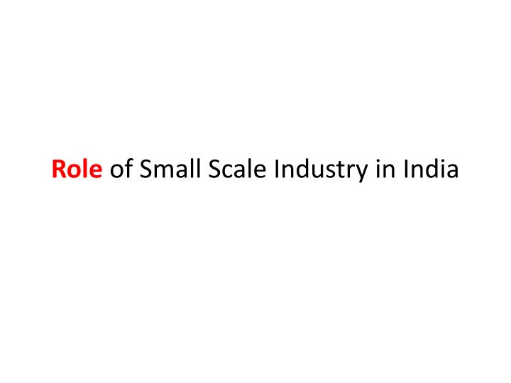 globalisation would finish small scale industries Discussion re: globalization would finish small scale industries in india -fresco (10/14/15) no , i dont think that globalisation can be bad for indian small scale.