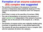 formation of an enzyme substrate es complex was suggested