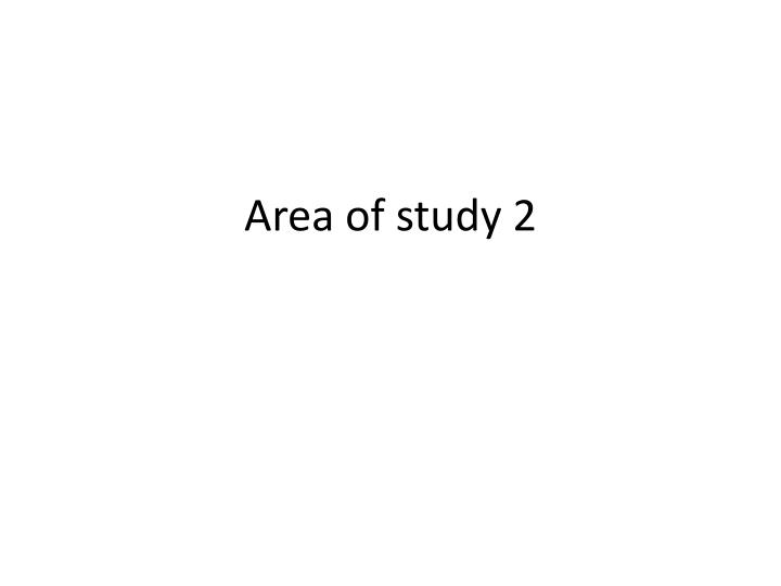 area of study 2 n.