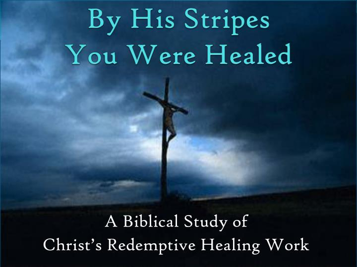 by his stripes you were healed n.