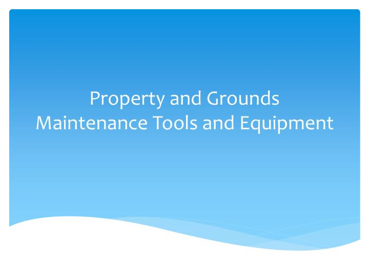 property and grounds maintenance tools and equipment n.