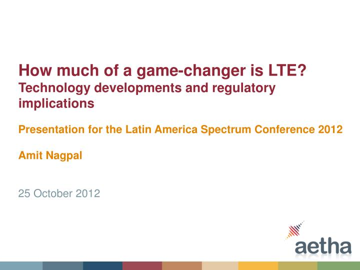 how much of a game changer is lte technology developments and regulatory implications n.