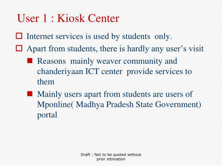 User 1 : Kiosk Center