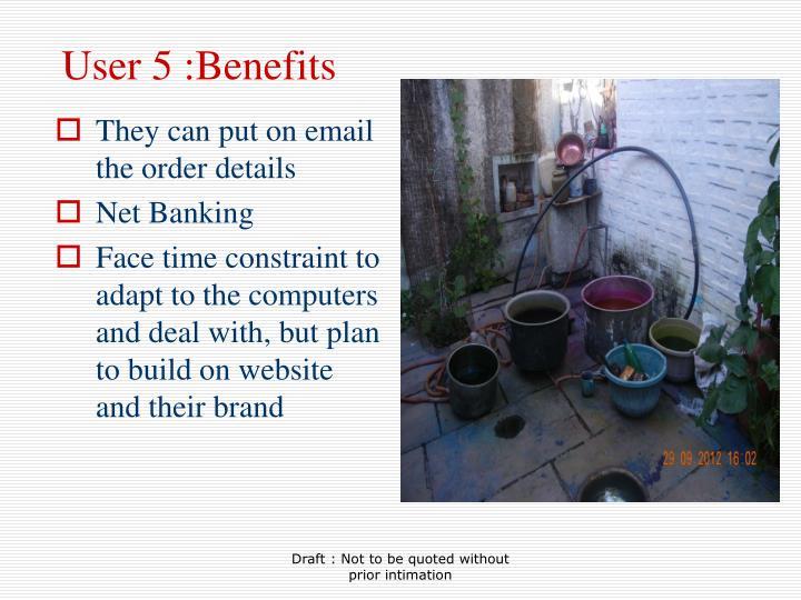 User 5 :Benefits
