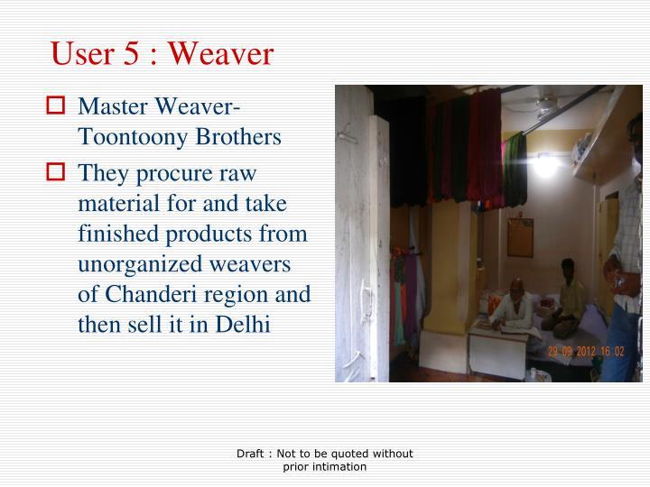 User 5 : Weaver