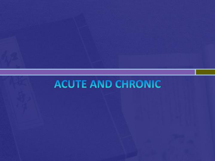 Acute and Chronic