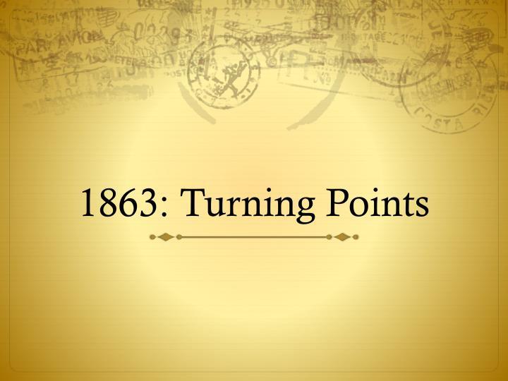 1863: Turning Points
