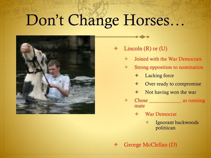 Don't Change Horses…