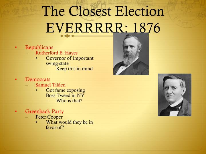 The Closest Election EVERRRRR: 1876
