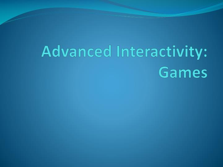 advanced interactivity games n.