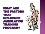 what are the factors that influence ambulation training program