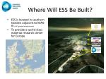 where will ess be built