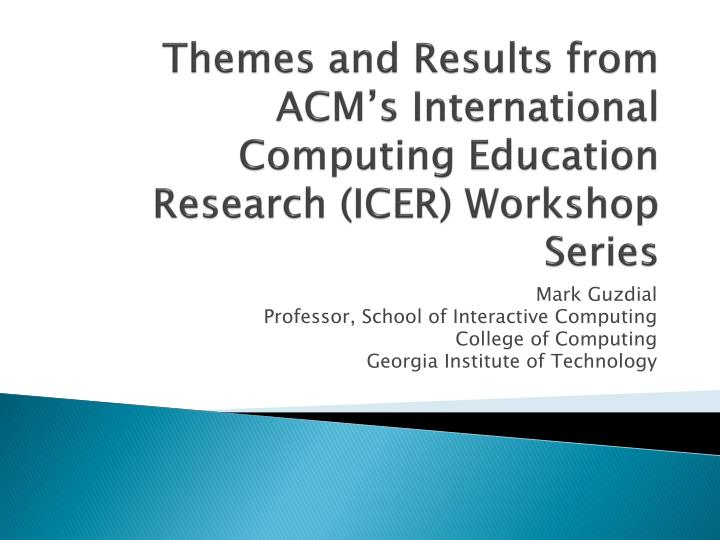 themes and results from acm s international computing education research icer workshop series n.