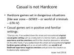 casual is not hardcore