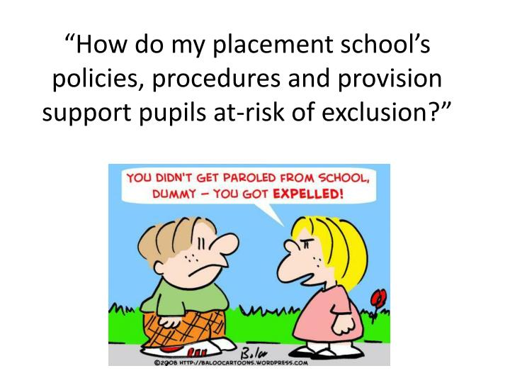 how do my placement school s policies procedures and provision support pupils at risk of exclusion n.