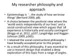 my researcher philosophy and approach