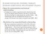 in some instances systemic therapy enabled substantial relationship change