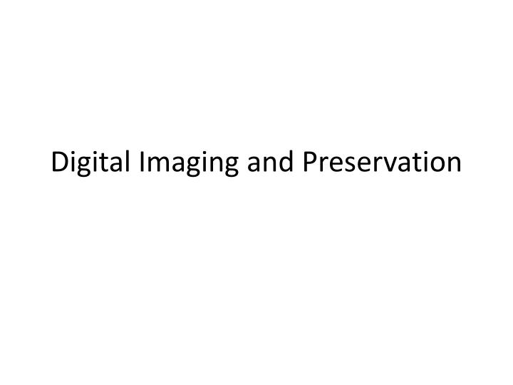 digital imaging and preservation n.