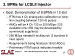 3 bpms for lcslii injector