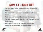 law 13 kick off