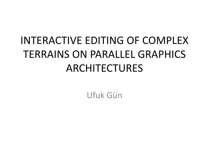 interactive editing of complex terrains on parallel graphics architectures n.