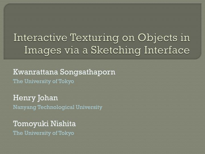 interactive texturing on objects in images via a sketching interface n.