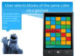 user selects blocks of the same color via a gesture