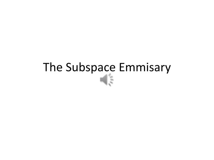 the subspace emmisary n.