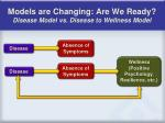 models are changing are we ready disease model vs disease to wellness model