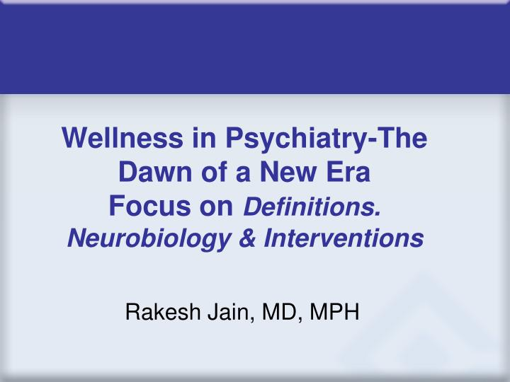 wellness in psychiatry the dawn of a new era focus on definitions neurobiology interventions n.
